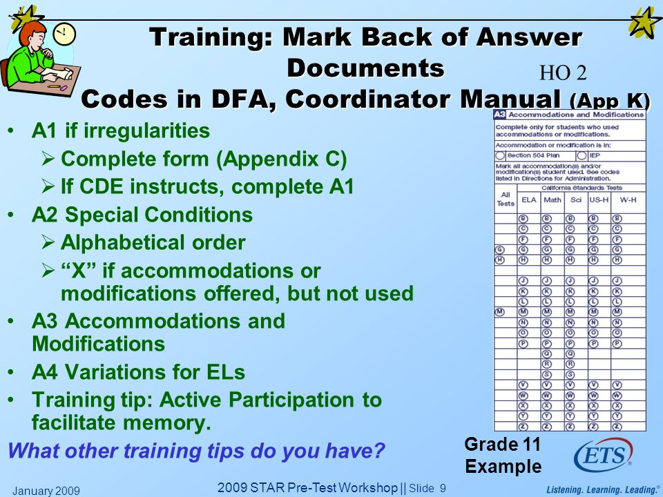 2009 STAR Pre-Test Workshop || Slide 9 January 2009 Training: Mark Back of Answer Documents Codes in DFA, Coordinator Manual (App K) A1 if irregularit