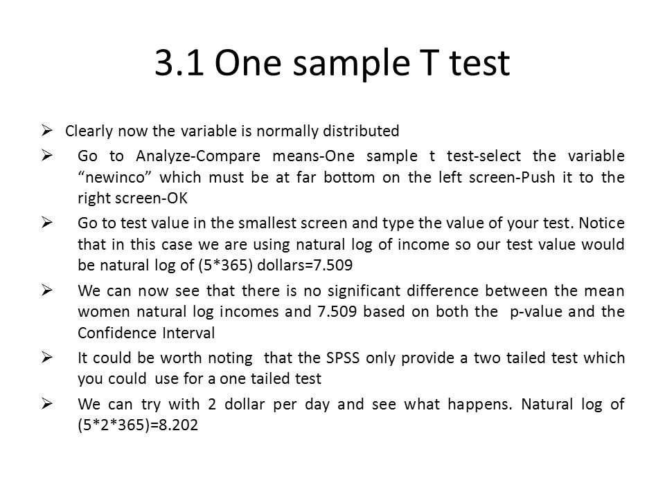 "3.1 One sample T test  Clearly now the variable is normally distributed  Go to Analyze-Compare means-One sample t test-select the variable ""newinco"""
