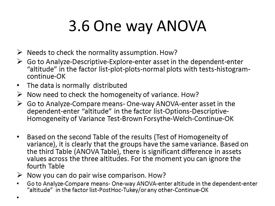 "3.6 One way ANOVA  Needs to check the normality assumption. How?  Go to Analyze-Descriptive-Explore-enter asset in the dependent-enter ""altitude"" in"