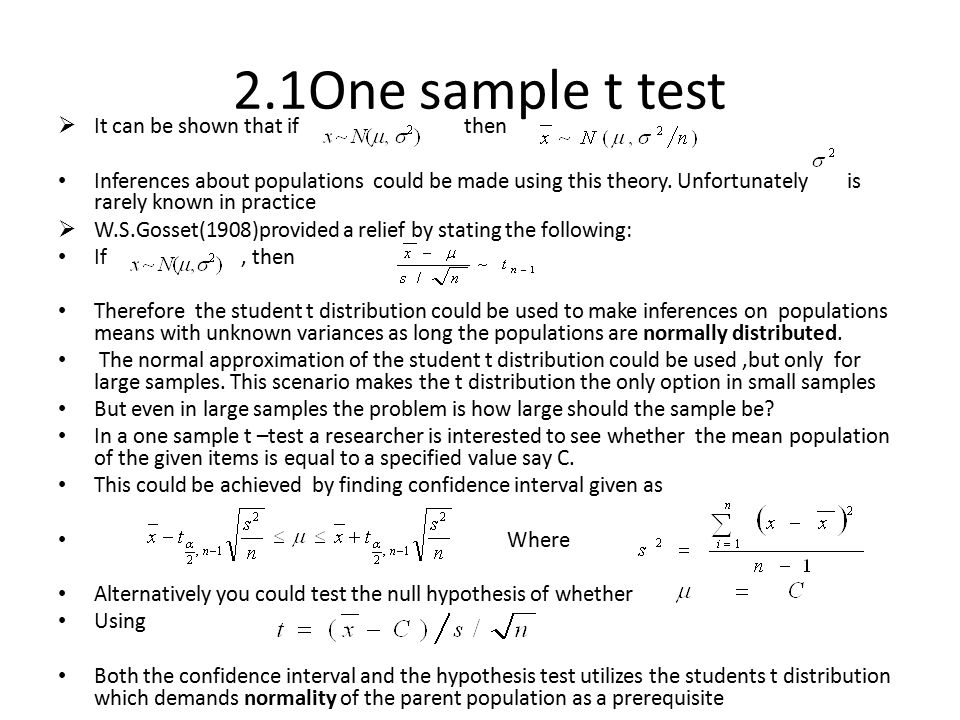 2.1One sample t test  It can be shown that if then Inferences about populations could be made using this theory. Unfortunately is rarely known in pra