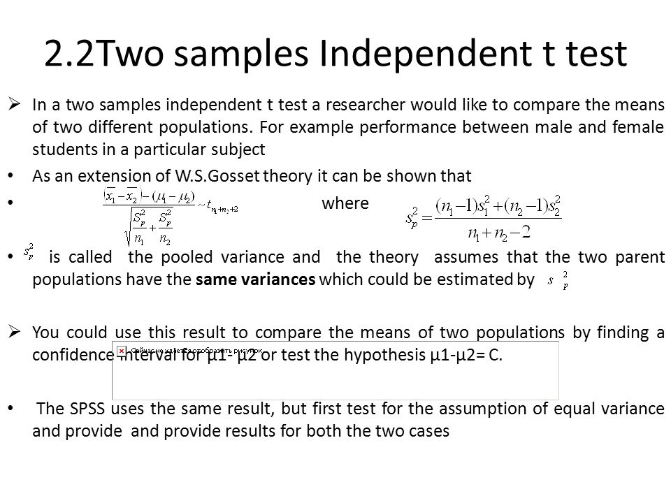 2.2Two samples Independent t test  In a two samples independent t test a researcher would like to compare the means of two different populations. For