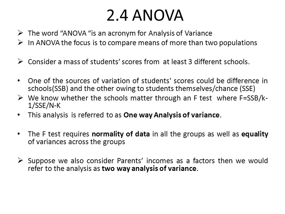 "2.4 ANOVA  The word ""ANOVA ""is an acronym for Analysis of Variance  In ANOVA the focus is to compare means of more than two populations  Consider a"