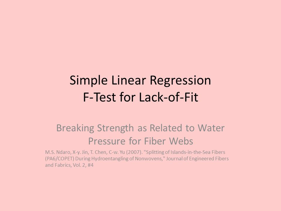 Simple Linear Regression F-Test for Lack-of-Fit Breaking Strength as Related to Water Pressure for Fiber Webs M.S.