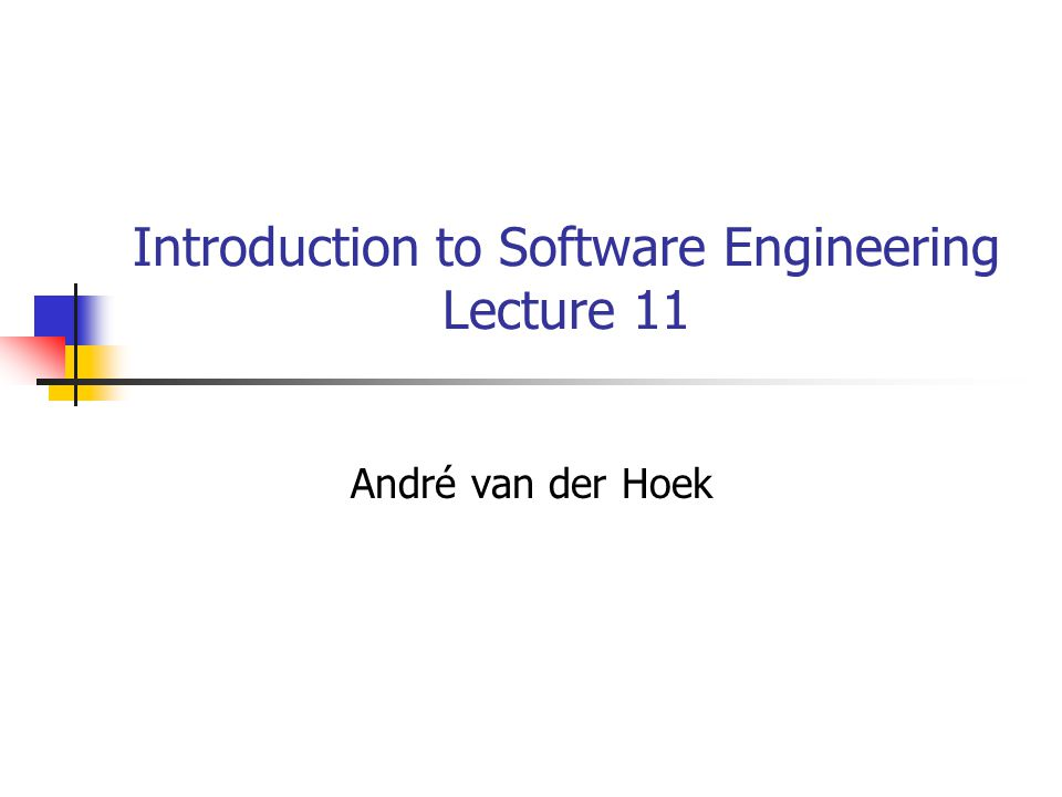 Introduction to Software Engineering Lecture 11 André van der Hoek