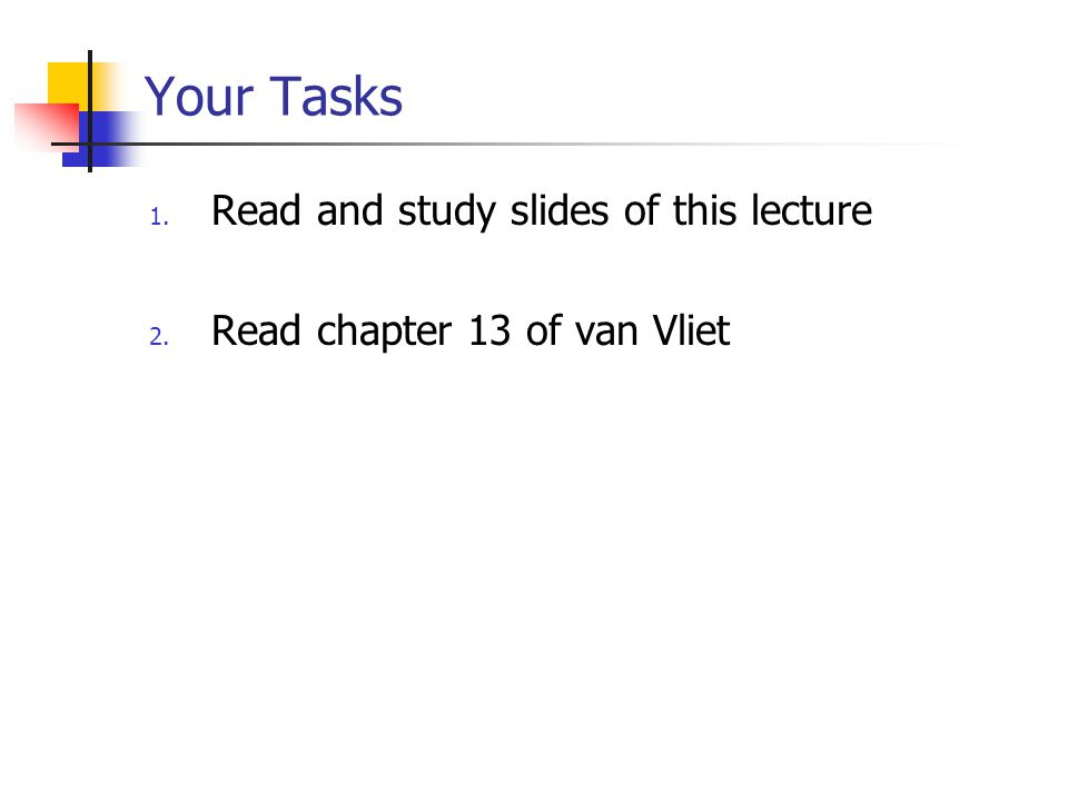 Your Tasks 1. Read and study slides of this lecture 2. Read chapter 13 of van Vliet