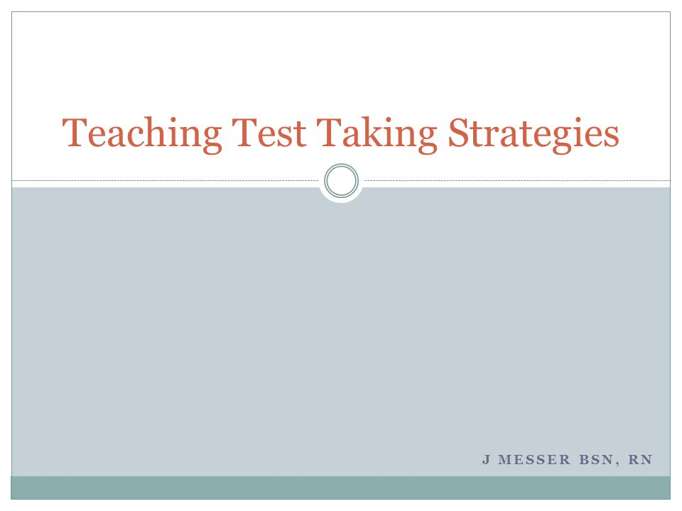 J MESSER BSN, RN Teaching Test Taking Strategies