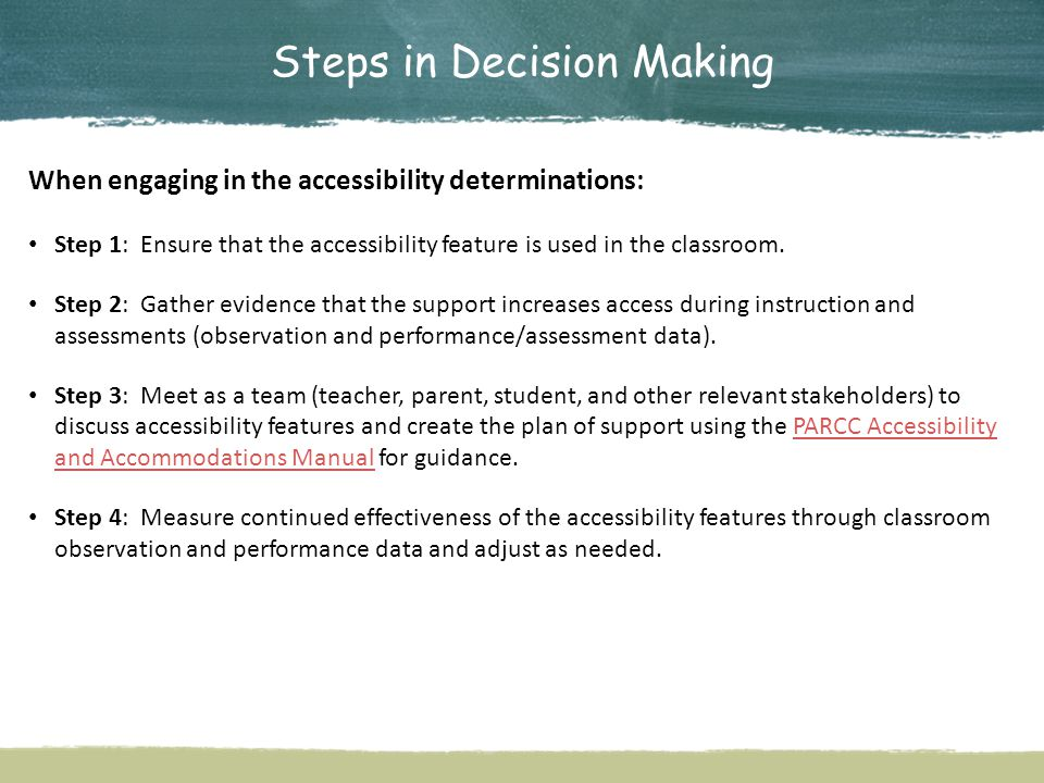 Steps in Decision Making When engaging in the accessibility determinations: Step 1: Ensure that the accessibility feature is used in the classroom.