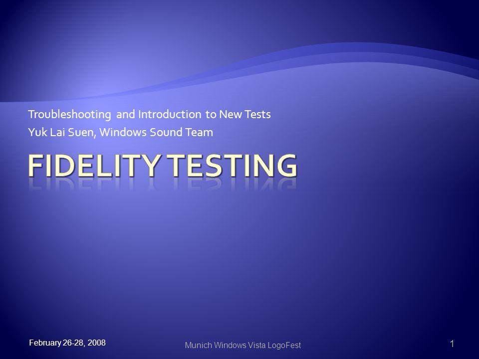 Troubleshooting and Introduction to New Tests Yuk Lai Suen, Windows Sound Team February 26-28, 2008 1 Munich Windows Vista LogoFest