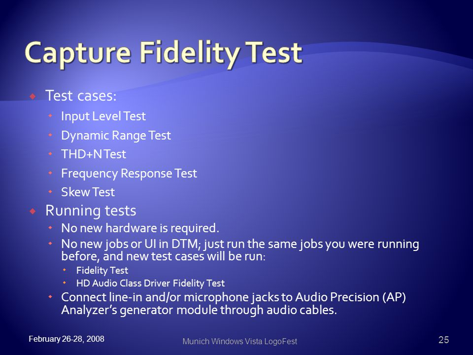  Test cases:  Input Level Test  Dynamic Range Test  THD+N Test  Frequency Response Test  Skew Test  Running tests  No new hardware is required.