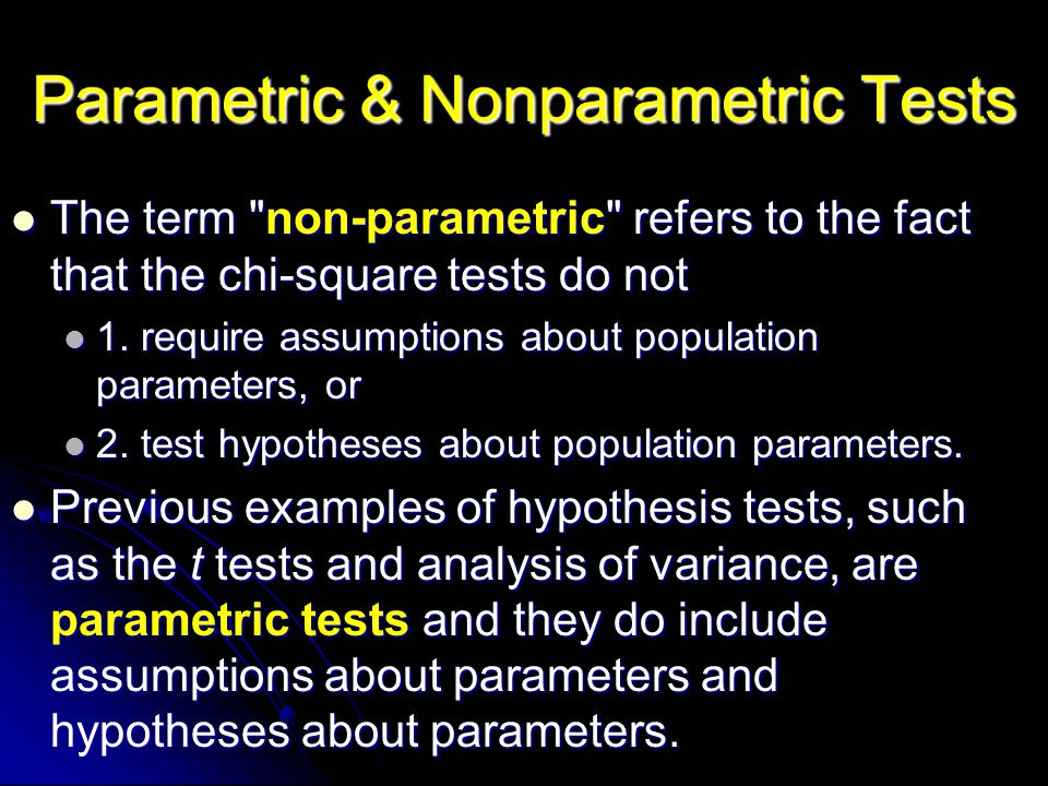 The term non-parametric refers to the fact that the chi ‑ square tests do not The term non-parametric refers to the fact that the chi ‑ square tests do not 1.