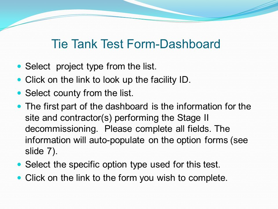 Tie Tank Test Form-Dashboard Select project type from the list. Click on the link to look up the facility ID. Select county from the list. The first p