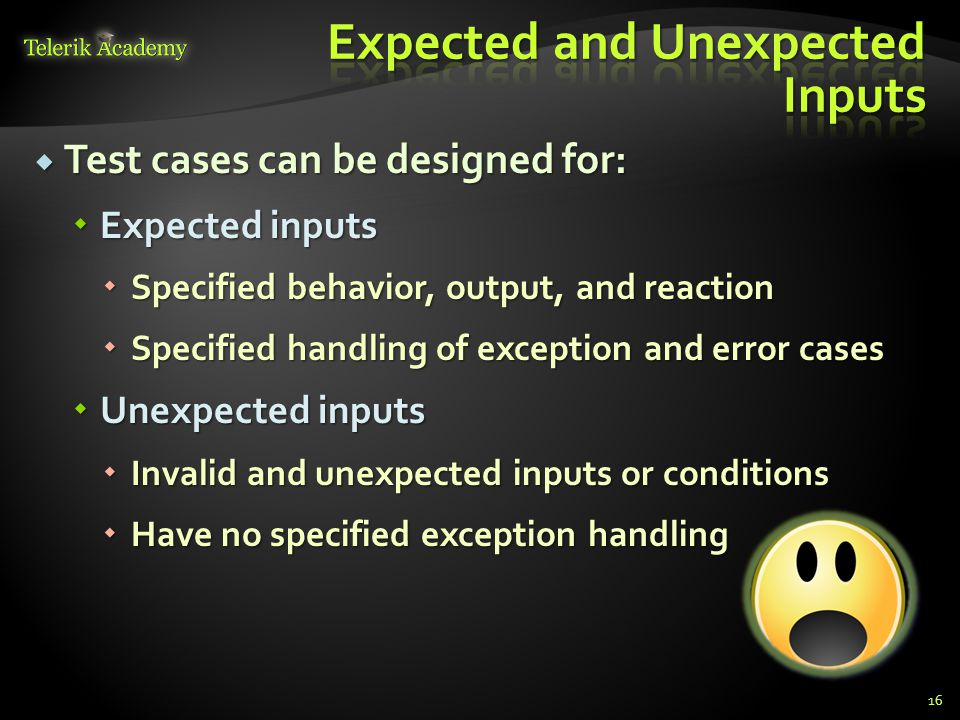  Test cases can be designed for:  Expected inputs  Specified behavior, output, and reaction  Specified handling of exception and error cases  Une