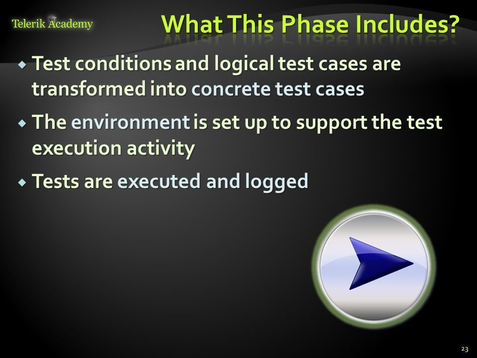  Test conditions and logical test cases are transformed into concrete test cases  The environment is set up to support the test execution activity 