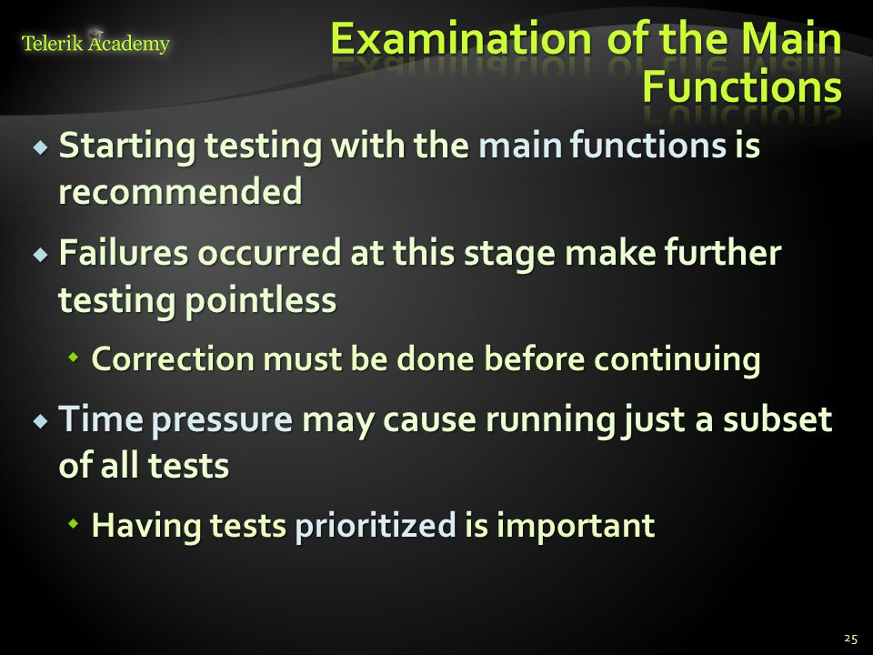  Starting testing with the main functions is recommended  Failures occurred at this stage make further testing pointless  Correction must be done b