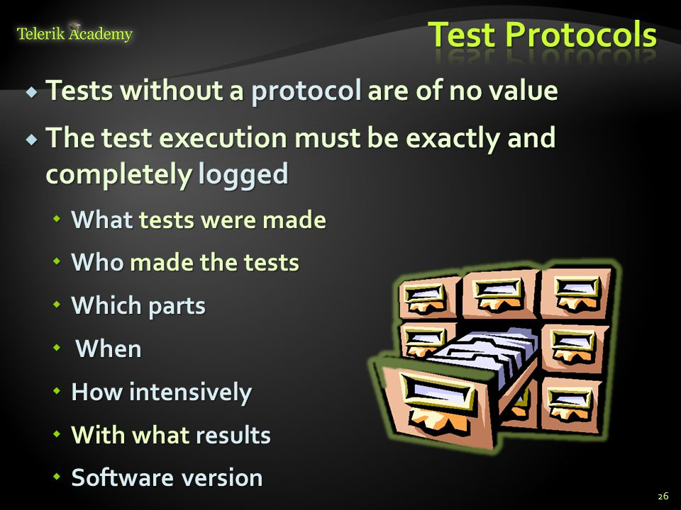  Tests without a protocol are of no value  The test execution must be exactly and completely logged  What tests were made  Who made the tests  Wh