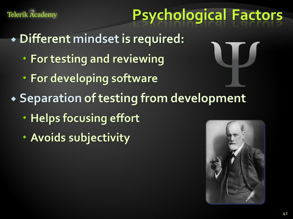  Different mindset is required:  For testing and reviewing  For developing software  Separation of testing from development  Helps focusing effort  Avoids subjectivity 42