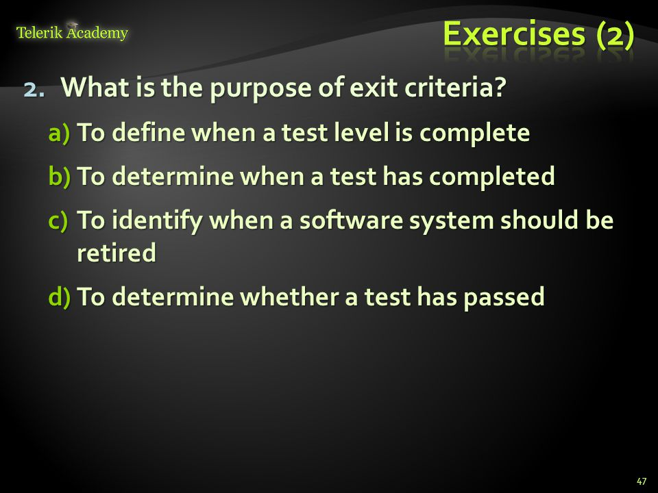 2.What is the purpose of exit criteria.