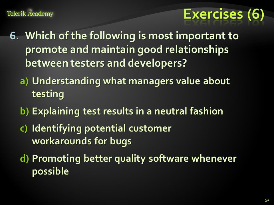 6.Which of the following is most important to promote and maintain good relationships between testers and developers.