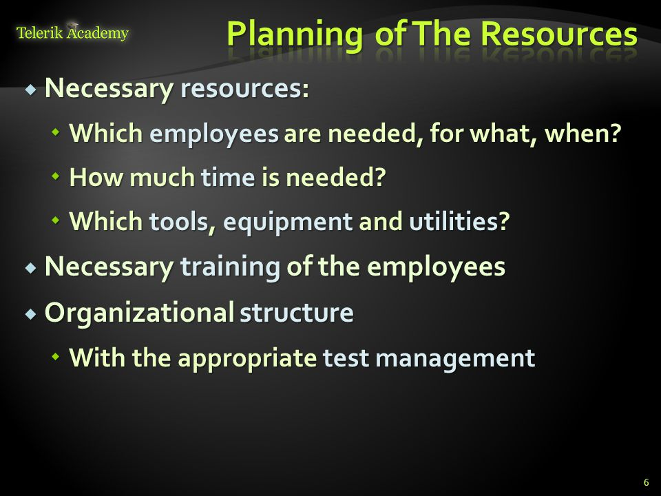  Necessary resources:  Which employees are needed, for what, when.