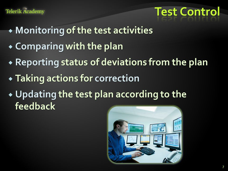  Monitoring of the test activities  Comparing with the plan  Reporting status of deviations from the plan  Taking actions for correction  Updating the test plan according to the feedback 7