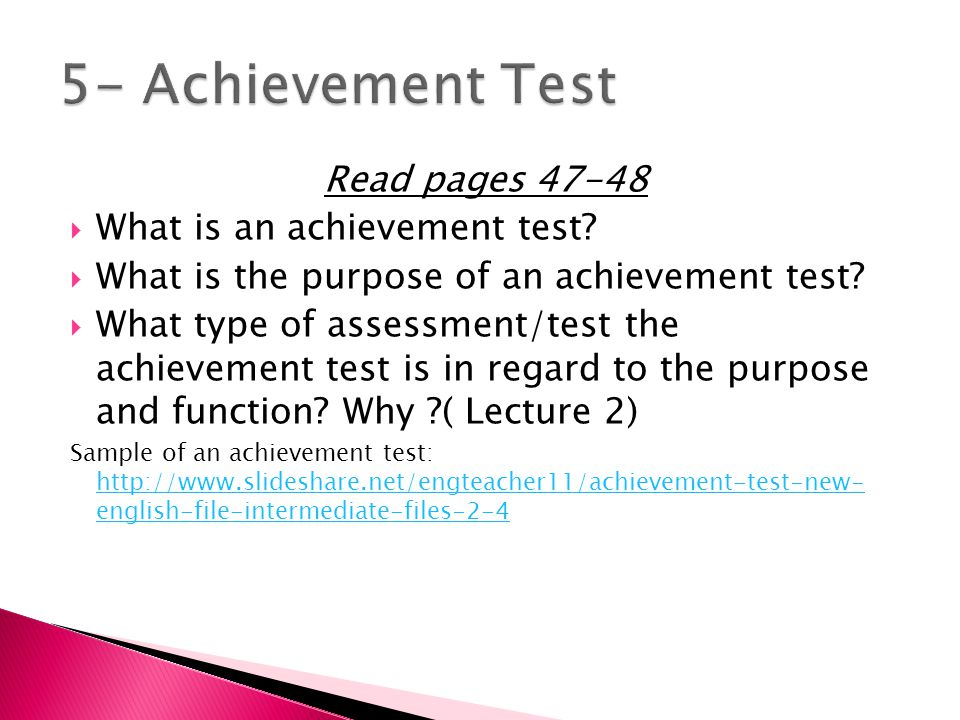 Read pages 47-48  What is an achievement test.  What is the purpose of an achievement test.