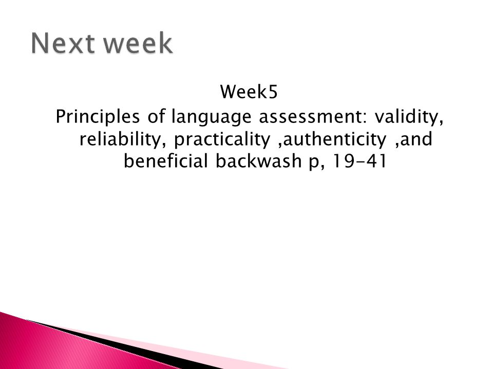 Week5 Principles of language assessment: validity, reliability, practicality,authenticity,and beneficial backwash p, 19-41
