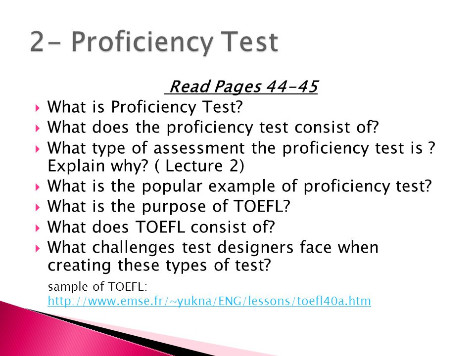 Read Pages 44-45  What is Proficiency Test.  What does the proficiency test consist of.