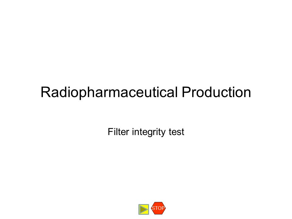 Radiopharmaceutical Production Filter integrity test STOP
