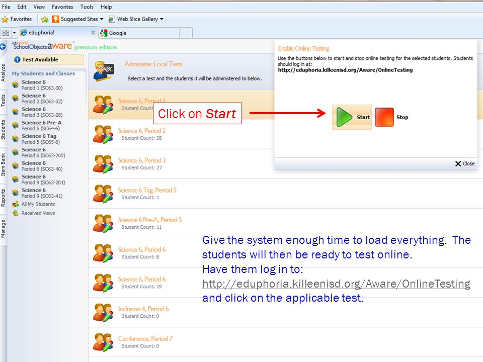 Click on Start Give the system enough time to load everything. The students will then be ready to test online. Have them log in to: http://eduphoria.k