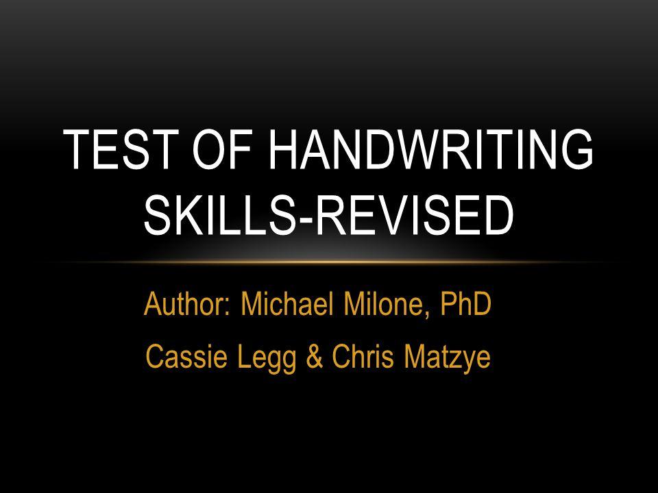 Author: Michael Milone, PhD Cassie Legg & Chris Matzye TEST OF HANDWRITING SKILLS-REVISED