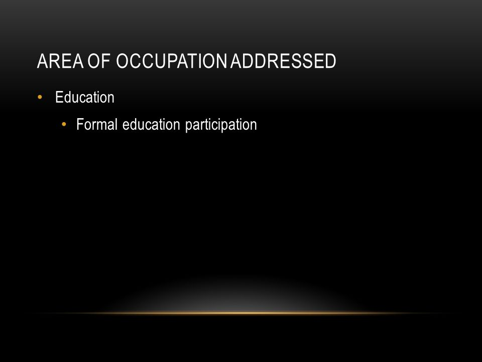 AREA OF OCCUPATION ADDRESSED Education Formal education participation