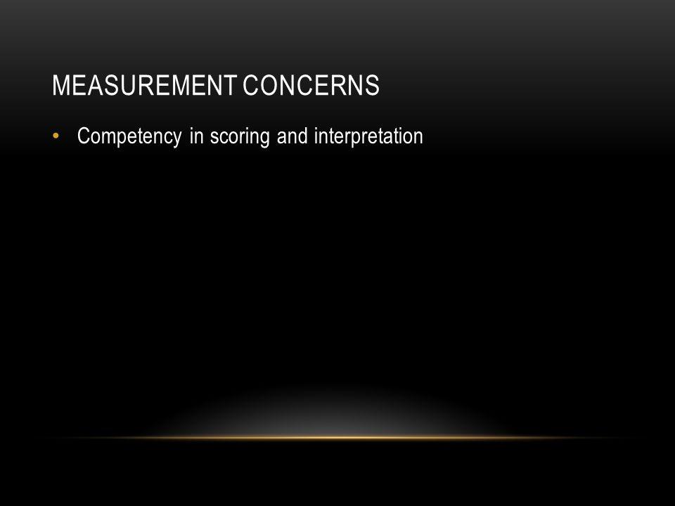 MEASUREMENT CONCERNS Competency in scoring and interpretation