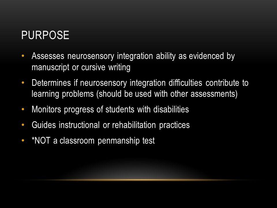 PURPOSE Assesses neurosensory integration ability as evidenced by manuscript or cursive writing Determines if neurosensory integration difficulties co