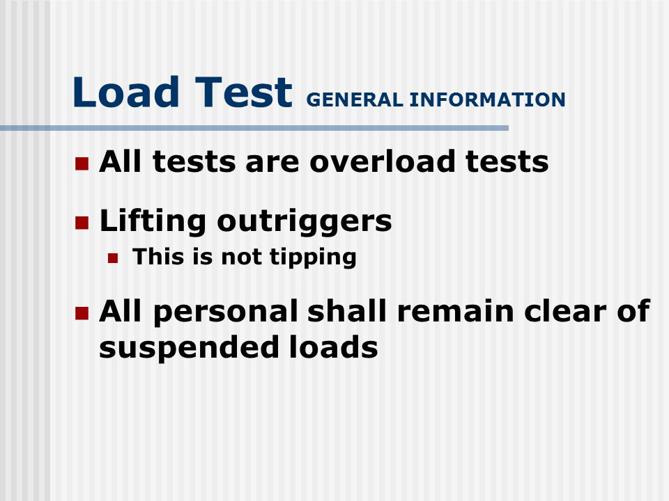 Load Test GENERAL INFORMATION Lift load only as high as needed for the test.