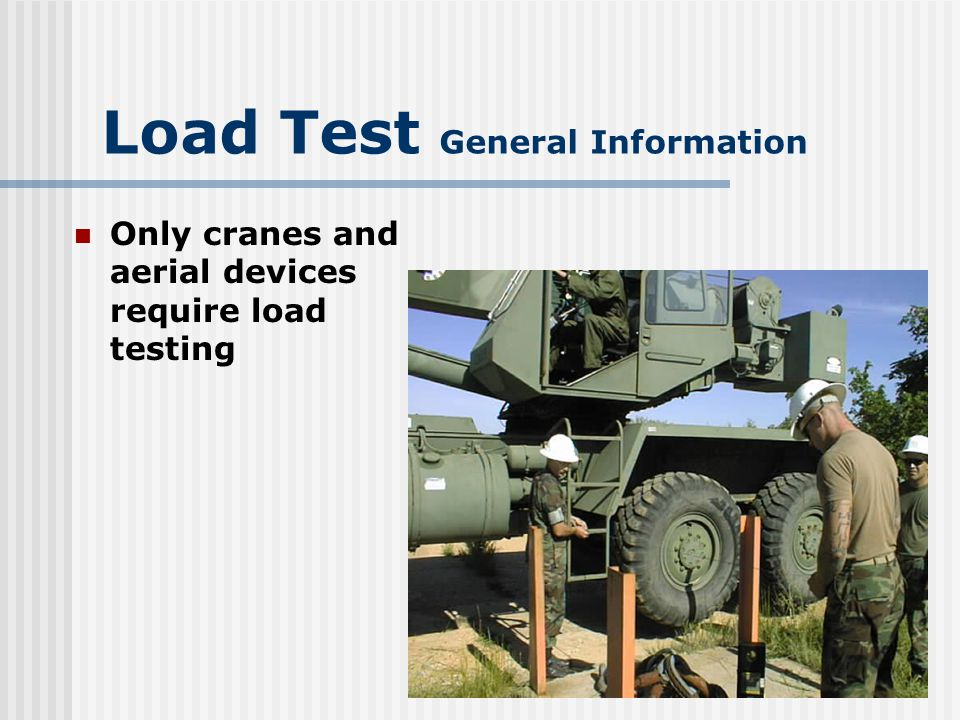 Load Test General Information Aerial devices are: Mechanically Hydraulically Electrically operated devices used to lift personnel in the air Scheduled periodic load testing not required