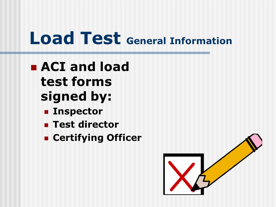 Load Test General Information Frequency All load lifting equipment Condition inspected annually