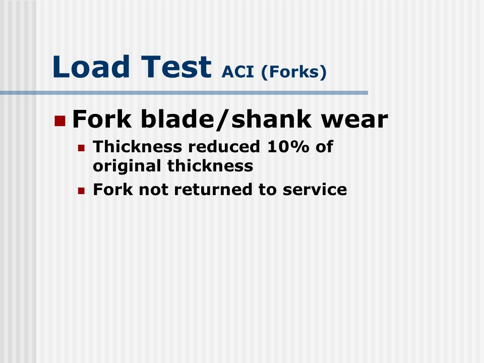 Load Test ACI (Forks) Thickness reduced 10% of original