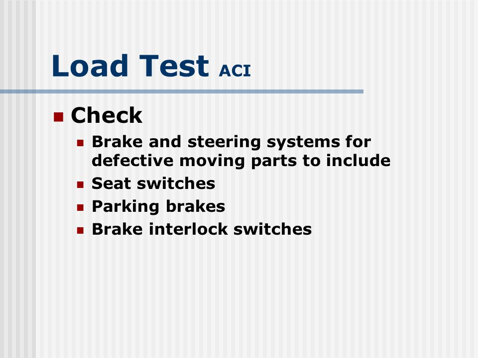Load Test ACI Check electrical, and diesel systems for: Malfunction Excessive deterioration Dirt or moisture accumulation