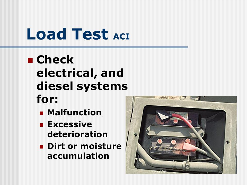 Load Test ACI Check Protective motor control circuit devices Battery terminals Battery compartment insulation Compartment covers Emergency switches