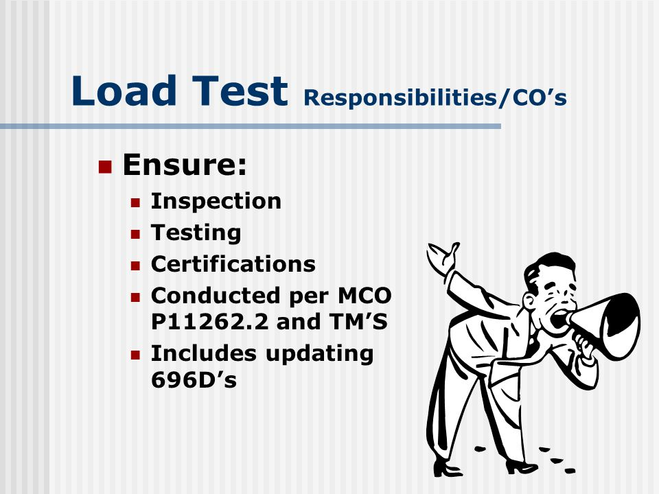 Load Test Responsibilities/CG's Designate specific 3rd shops to provide: Inspection Testing services For units without such capability
