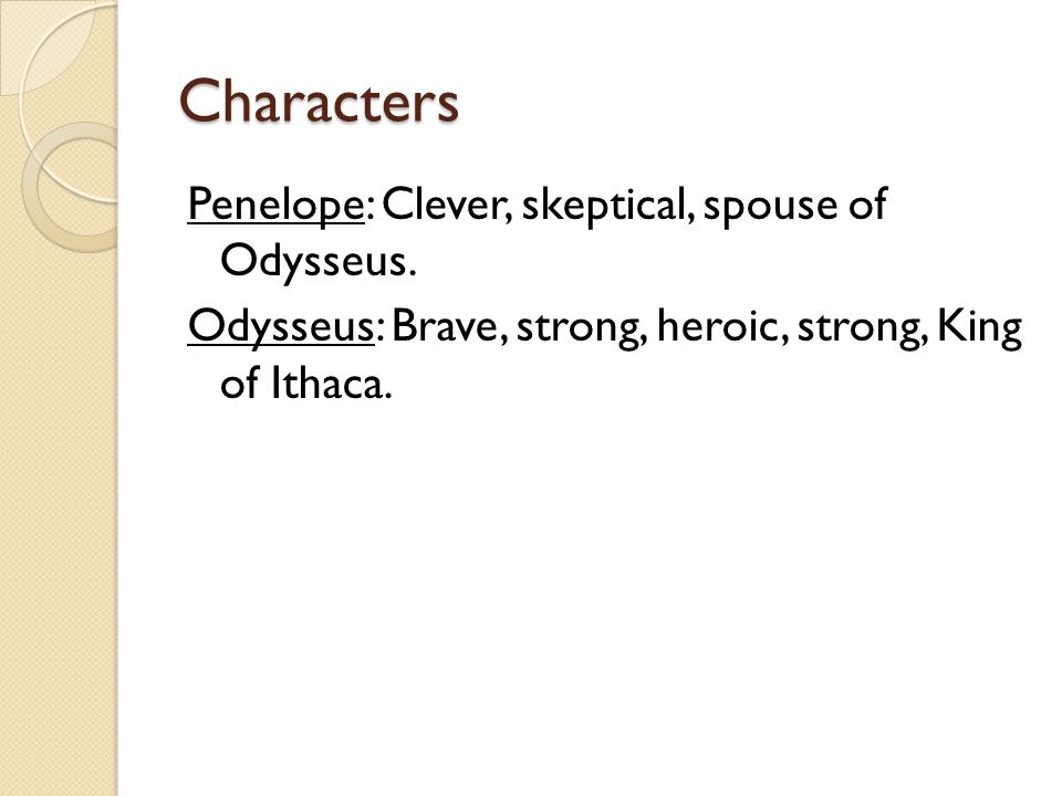 Characters Penelope: Clever, skeptical, spouse of Odysseus.