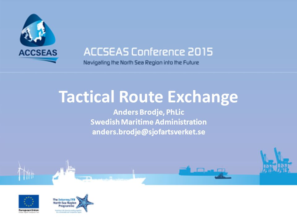 Tactical Route Exchange Anders Brodje, PhLic Swedish Maritime Administration anders.brodje@sjofartsverket.se