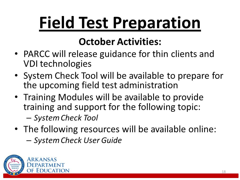 Field Test Preparation November Activities: Regional Training Workshops will begin for approved locations Site visits will begin for approved LEAs PARCC will provide information about assistive technologies for the field test assessment The following resources will be available online: – Infrastructure Readiness Guide – TestNav 8 Technology Guidelines Training Modules will be available to provide training and support for the following topic: – Setting up an Infrastructure Trial 19