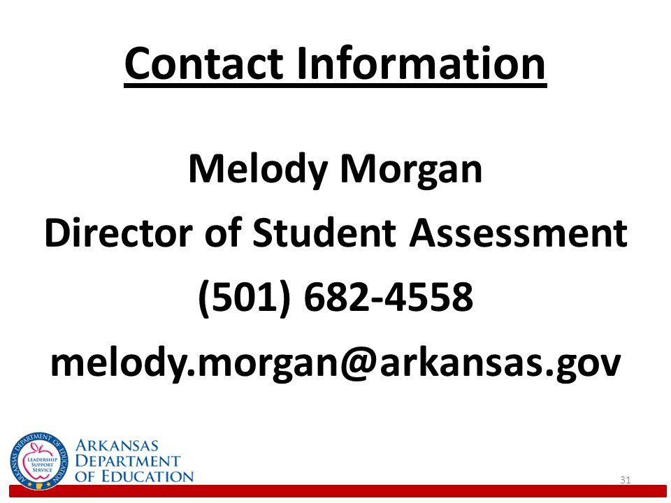 Contact Information Melody Morgan Director of Student Assessment (501) 682-4558 melody.morgan@arkansas.gov 31