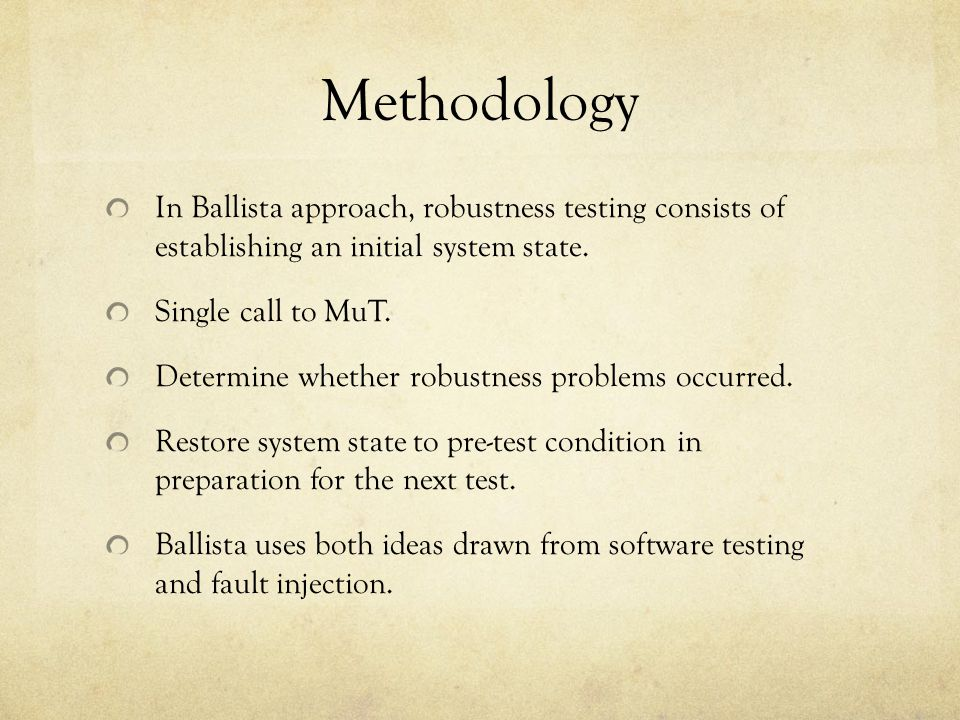 Methodology Ballista is an object oriented approach driven by parameter list data type information.