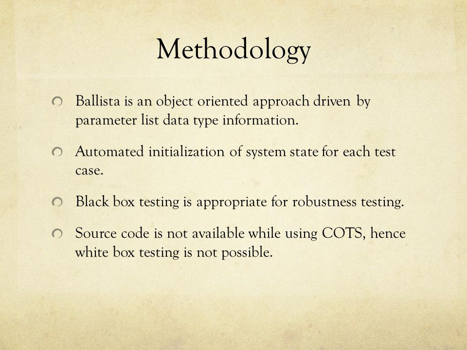 Methodology Two types of black box testing are useful as starting points for robustness testing: domain testing and syntax testing.