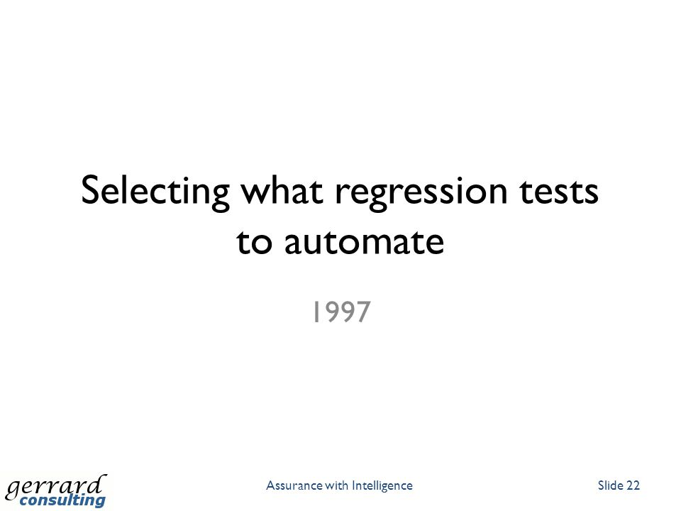Selecting what regression tests to automate 1997 Assurance with IntelligenceSlide 22