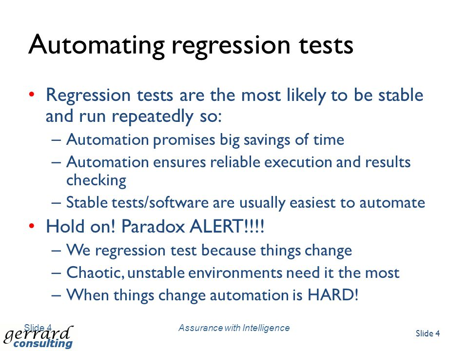 Automating regression tests Regression tests are the most likely to be stable and run repeatedly so: – Automation promises big savings of time – Automation ensures reliable execution and results checking – Stable tests/software are usually easiest to automate Hold on.