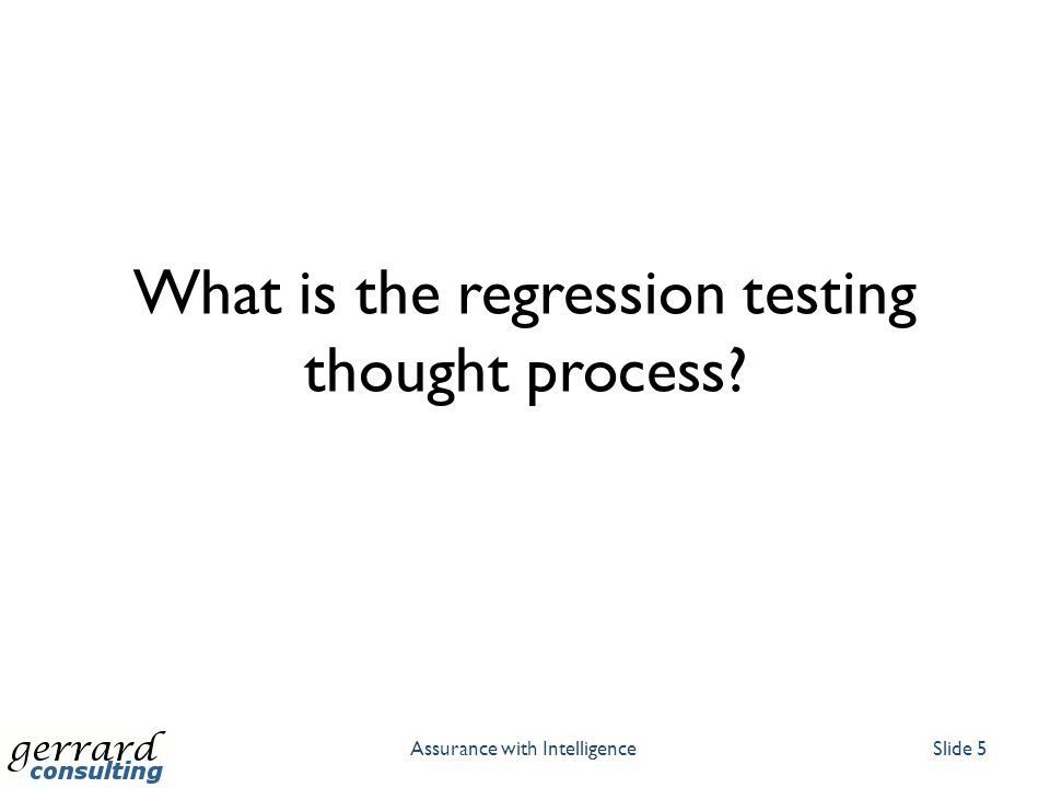 What is the regression testing thought process Assurance with IntelligenceSlide 5