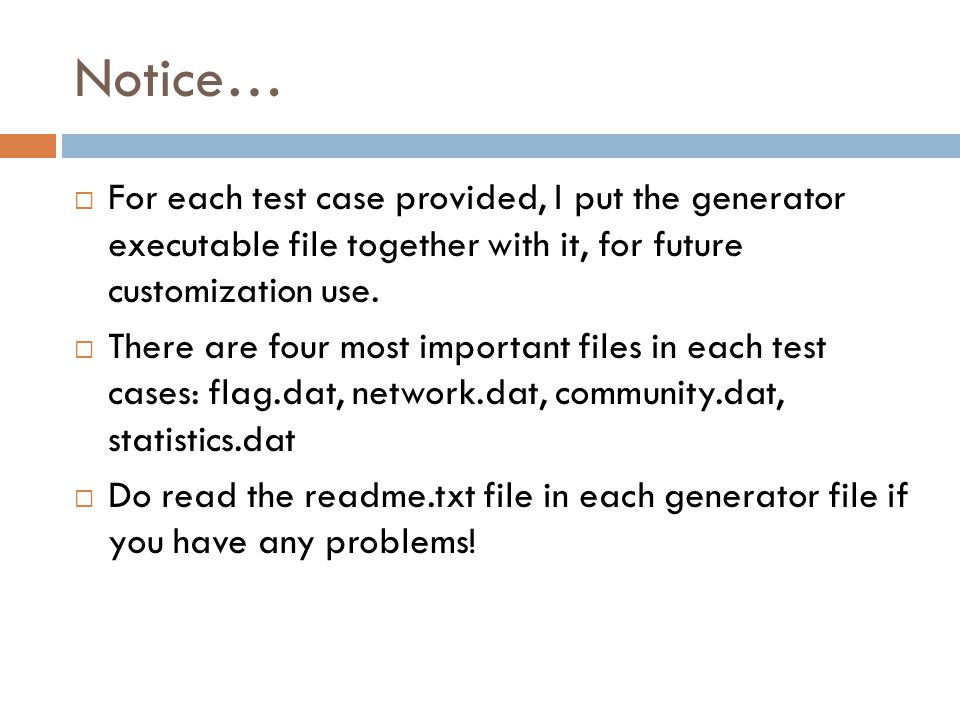 Notice…  For each test case provided, I put the generator executable file together with it, for future customization use.